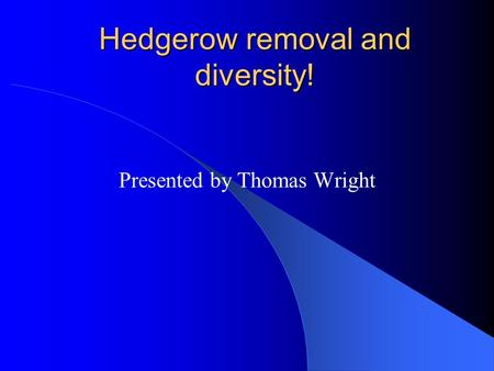 Hedgerow removal and diversity! Presented by Thomas Wright.