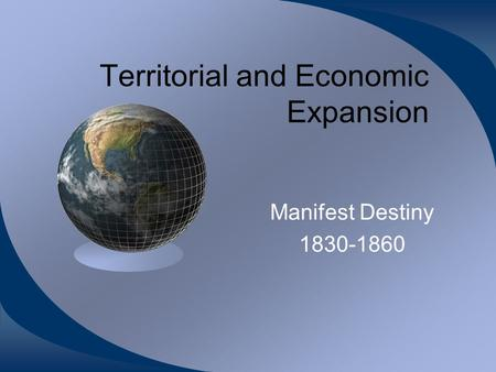 Territorial and Economic Expansion Manifest Destiny 1830-1860.