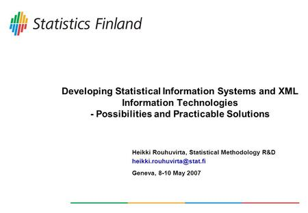 Developing Statistical Information Systems and XML Information Technologies - Possibilities and Practicable Solutions Geneva,