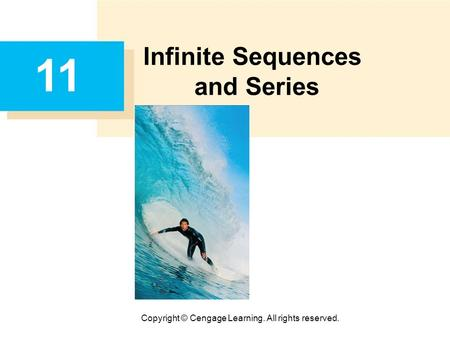 Copyright © Cengage Learning. All rights reserved. 11 Infinite Sequences and Series.