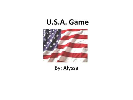U.S.A. Game By: Alyssa. Where is the capitol of the United States located? ProvidenceWashington D.C.