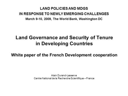 Land Governance and Security of Tenure in Developing Countries White paper of the French Development cooperation LAND POLICIES AND MDGS IN RESPONSE TO.