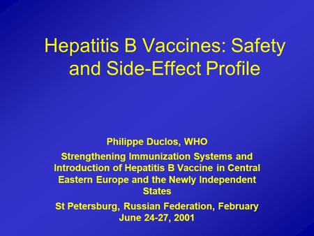 Hepatitis B Vaccines: Safety and Side-Effect Profile Philippe Duclos, WHO Strengthening Immunization Systems and Introduction of Hepatitis B Vaccine in.