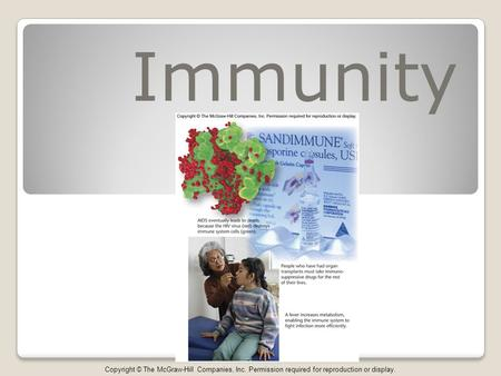 Immunity Copyright © The McGraw-Hill Companies, Inc. Permission required for reproduction or display.