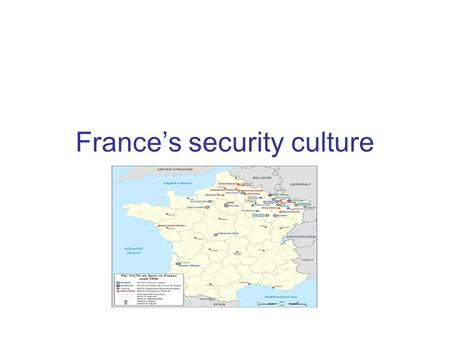 France's security culture. Cold war experiences Historical experiences: the war in Indochina (1946-1954) and the war in Algeria (1955-1962) Philosophical.