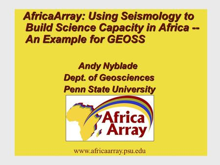 AfricaArray: Using Seismology to Build Science Capacity in Africa -- An Example for GEOSS AfricaArray: Using Seismology to Build Science Capacity in Africa.