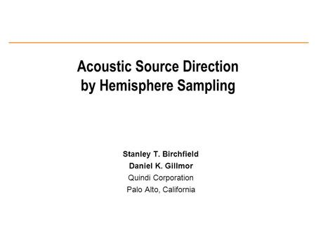 A Acoustic Source Direction by Hemisphere Sampling Stanley T. Birchfield Daniel K. Gillmor Quindi Corporation Palo Alto, California.