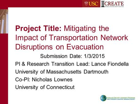 Project Title: Mitigating the Impact of Transportation Network Disruptions on Evacuation Submission Date: 1/3/2015 PI & Research Transition Lead: Lance.