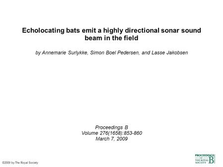 Echolocating bats emit a highly directional sonar sound beam in the field by Annemarie Surlykke, Simon Boel Pedersen, and Lasse Jakobsen Proceedings B.