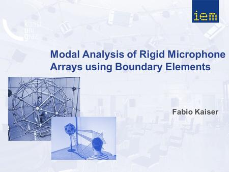 Modal Analysis of Rigid Microphone Arrays using Boundary Elements Fabio Kaiser.