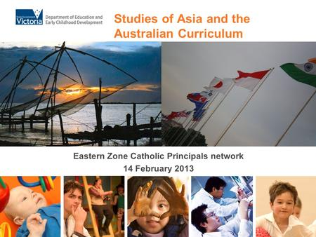 Studies of Asia and the Australian Curriculum Eastern Zone Catholic Principals network 14 February 2013.