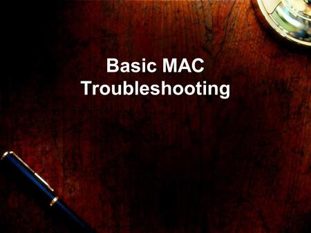 Basic MAC Troubleshooting. Kernal Panic Error A kernel panic during startup can have many possible causes, including: Hardware Devices Corrupted file.