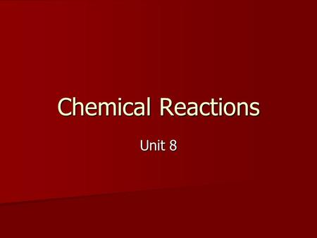 Chemical Reactions Unit 8. Chemical Reaction vs. Chemical Equation A REACTION is the process where 2 or more atoms or compounds rearrange themselves to.