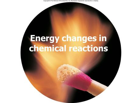 Energy changes in chemical reactions. When the head of a match is struck, energy is released. Some of this energy heats the surroundings and some is released.