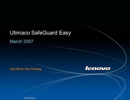 | © 2007 Lenovo Utimaco SafeGuard Easy March 2007.