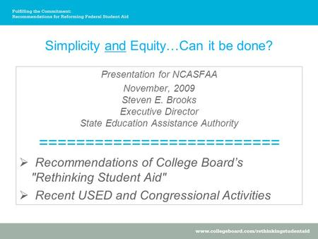Simplicity and Equity…Can it be done? Presentation for NCASFAA November, 2009 Steven E. Brooks Executive Director State Education Assistance Authority.