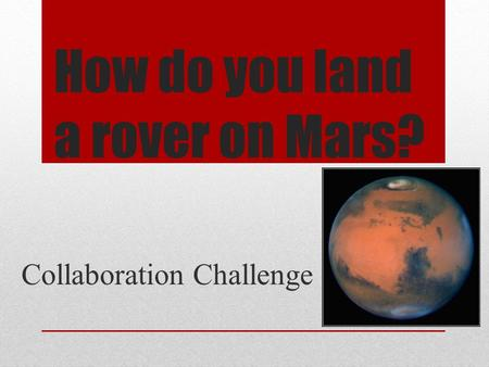 How do you land a rover on Mars? Collaboration Challenge.