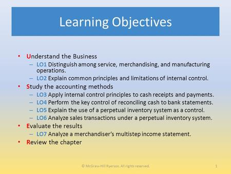 Learning Objectives Understand the Business – LO1 Distinguish among service, merchandising, and manufacturing operations. – LO2 Explain common principles.