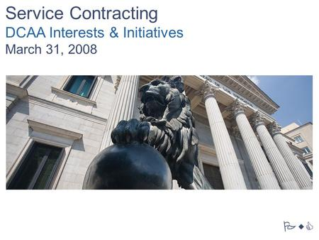 PwC Service Contracting DCAA Interests & Initiatives March 31, 2008.