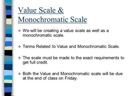 Value Scale & Monochromatic Scale  We will be creating a value scale as well as a monochromatic scale.  Terms Related to Value and Monochromatic Scale.