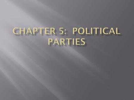  Parties & What They Do  A group of persons who seek to control government through the winning of elections and the holding of public office.  Or……