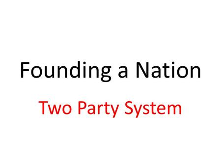 Founding a Nation Two Party System. 2 During the debate over ratification of the Constitution, two organized groups emerged, the Federalists and the Anti-Federalists.