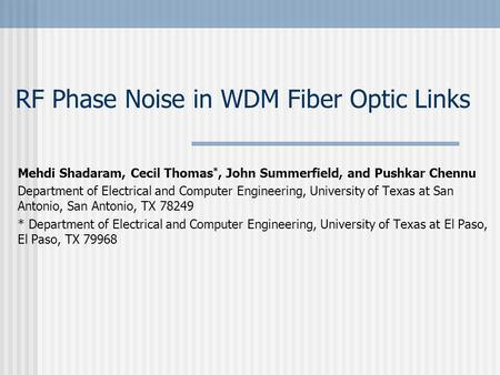 RF Phase Noise in WDM Fiber Optic Links Mehdi Shadaram, Cecil Thomas *, John Summerfield, and Pushkar Chennu Department of Electrical and Computer Engineering,