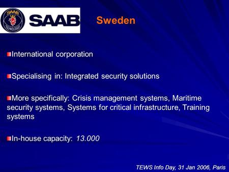 Sweden International corporation Specialising in: Integrated security solutions More specifically: Crisis management systems, Maritime security systems,
