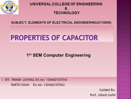  BY: PAWAN JAISWAL En.no: 130460107016 PARTH SHAH En.no: 130460107063 Guided By: Prof. Ullash Gohil 1 st SEM Computer Engineering UNIVERSAL COLLEGE OF.