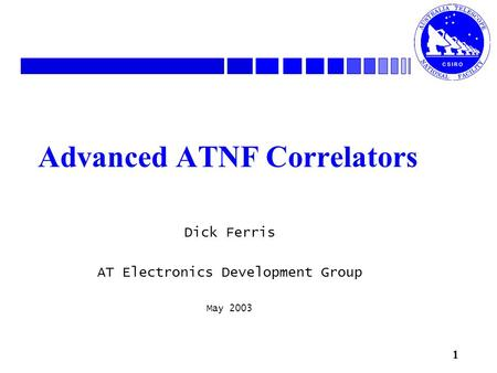 1 Advanced ATNF Correlators Dick Ferris AT Electronics Development Group May 2003.