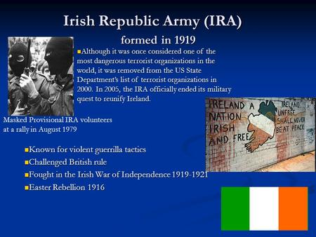 Irish Republic Army (IRA) formed in 1919 Known for violent guerrilla tactics Known for violent guerrilla tactics Challenged British rule Challenged British.