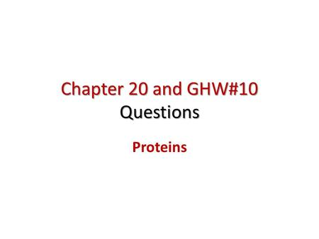 Chapter 20 and GHW#10 Questions Proteins. Naturally occurring bioorganic polyamide polymers containing a sequence of various combinations of 20 amino.
