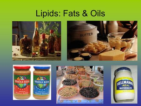 Lipids: Fats & Oils Key term- Lipid The name lipid is used to describe a range of substances. Some of the most important of these are triglycerides,