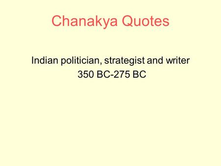 Chanakya Quotes Indian politician, strategist and writer 350 BC-275 BC.
