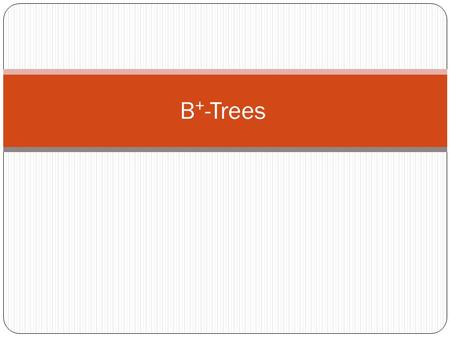 B + -Trees. Motivation An AVL tree with N nodes is an excellent data structure for searching, indexing, etc. The Big-Oh analysis shows that most operations.