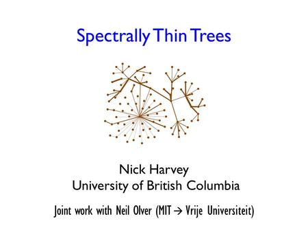 Spectrally Thin Trees Nick Harvey University of British Columbia Joint work with Neil Olver (MIT  Vrije Universiteit) TexPoint fonts used in EMF. Read.
