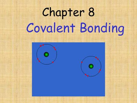 Chapter 8 Covalent Bonding. Covalent bonding ……. Usually forms between two nonmetals (takers) Neither want to give up their electrons but are willing.