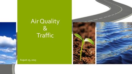 Air Quality & Traffic August 25, 2015. What is Air Quality? The Clean Air Act requires U.S. Environmental Protection Agency (EPA) to set National Ambient.
