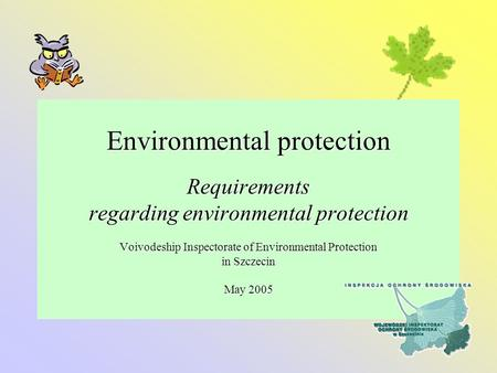 Environmental protection Requirements regarding environmental protection Voivodeship Inspectorate of Environmental Protection in Szczecin May 2005.