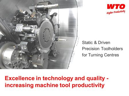 Excellence in technology and quality - increasing machine tool productivity Static & Driven Precision Toolholders for Turning Centres.