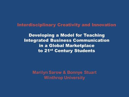 Interdisciplinary Creativity and Innovation Developing a Model for Teaching Integrated Business Communication in a Global Marketplace to 21 st Century.