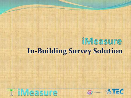 In-Building Survey Solution. Users RF engineers Sales engineers Site acquisition team Site development team Technicians Surveyors Non-technical staff.