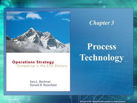 3-1 McGraw-Hill/Irwin Operations Strategy Copyright © 2008 The McGraw-Hill Companies, Inc. All rights reserved. Process Technology Chapter 3.