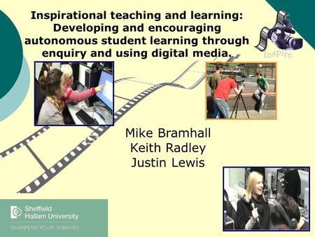 Inspirational teaching and learning: Developing and encouraging autonomous student learning through enquiry and using digital media. Mike Bramhall Keith.