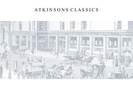 A T K I N S O N S C L A S S I C S. As a young man James collected the secret recipes of his creations in a book… Brief history To talk about ATKINSONS.