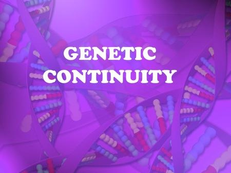 GENETIC CONTINUITY. A METHOD OF REPRODUCTION IN WHICH ALL THE GENES ARE PASSED ON TO THE OFFSPRING COME FROM A SINGLE PARENT AND ARE GENETICALLY IDENTICAL.