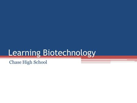Learning Biotechnology Chase High School. It All Started With…
