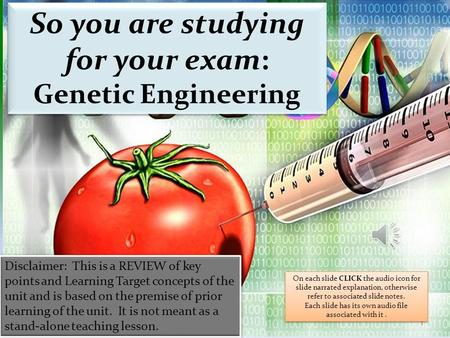 1 So you are studying for your exam: Genetic Engineering So you are studying for your exam: Genetic Engineering Disclaimer: This is a REVIEW of key points.