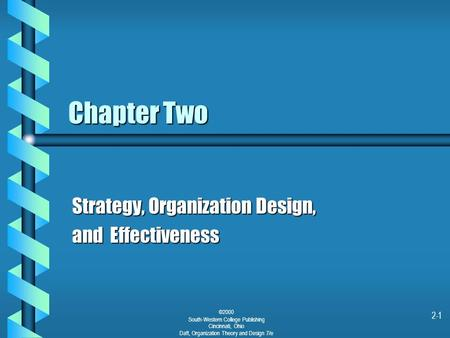 1 Chapter Two Strategy, Organization Design, and Effectiveness ©2000 South-Western College Publishing Cincinnati, Ohio Daft, Organization Theory and Design.