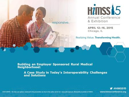 Building an Employer Sponsored Rural Medical Neighborhood: A Case Study in Today's Interoperability Challenges and Solutions ​ DISCLAIMER: The views and.